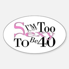 Too Sexy To Be 40 Oval Decal