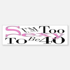Too Sexy To Be 40 Bumper Bumper Bumper Sticker