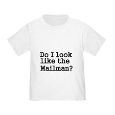 Do I look like the mailman T-Shirt