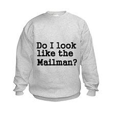 Do I look like the mailman Sweatshirt