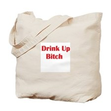 Drink Up Bitch Tote Bag