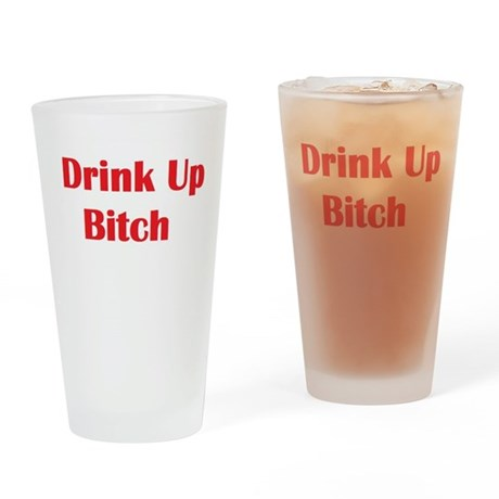 Drink Up Bitch Drinking Glass