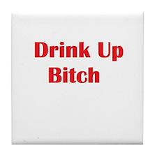 Drink Up Bitch Tile Coaster