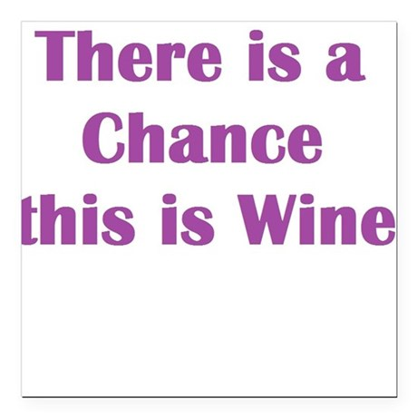There is a Chance this is Wine Square Car Magnet 3