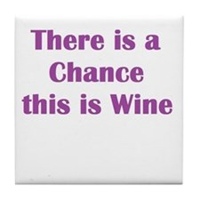 There is a Chance this is Wine Tile Coaster