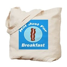 Not Just For Breakfast Bacon Tote Bag