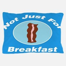 Not Just For Breakfast Bacon Pillow Case