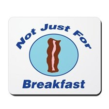Not Just For Breakfast Mousepad