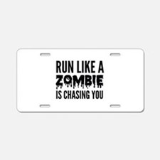 Run like a zombie is chasing you Aluminum License
