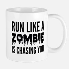 Run like a zombie is chasing you Mug