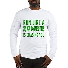 Run like a zombie is chasing you Long Sleeve T-Shi