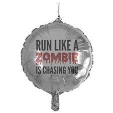 Run like a zombie is chasing you Balloon