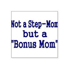 NOT STEP MOM BUT A BONUS MOM Sticker