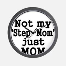 NOT MY STEP-MOM, JUST MOM Wall Clock