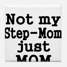 NOT MY STEP-MOM, JUST MOM Tile Coaster