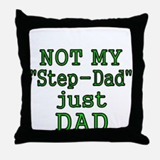 NOT MY STEP-DAD, JUST DAD Throw Pillow