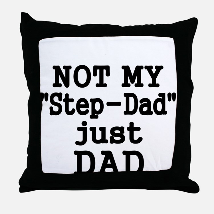 NOT MY STEP-DAD, JUST DAD 2 Throw Pillow