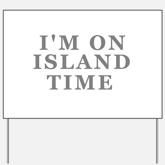Im On Island Time Yard Sign