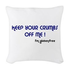 KEEP YOUR CRUMBS OFF ME ! Woven Throw Pillow