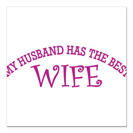 My Husband Has The Best Wife Square Car Magnet 3""