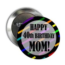"40th Birthday For Mom 2.25"" Button"