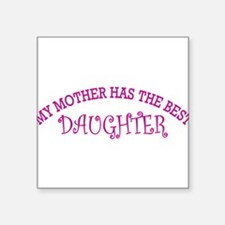 My Mother Has The Best Daughter Sticker