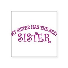 My Sister Has The Best Sister Sticker