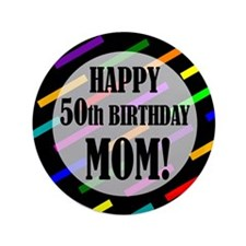 "50th Birthday For Mom 3.5"" Button"