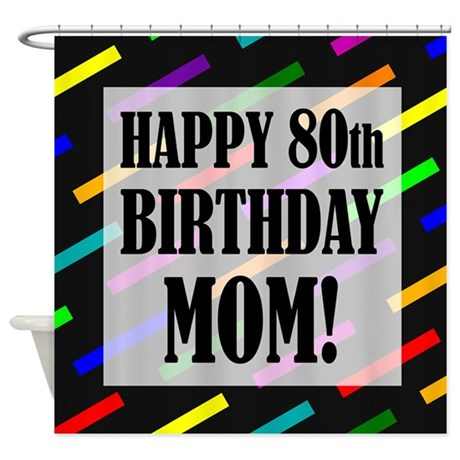 80th Birthday For Mom Shower Curtain