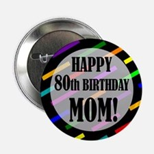 """80th Birthday For Mom 2.25"""" Button"""