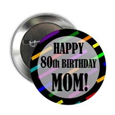 """80th Birthday For Mom 2.25"""" Button (100 pack)"""