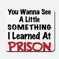 What I learned in Prison - Bad Boy Humor Mousepad