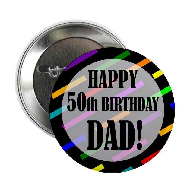 "50th Birthday For Dad 2.25"" Button By BirthdayHumor1"