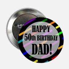 """50th Birthday For Dad 2.25"""" Button"""