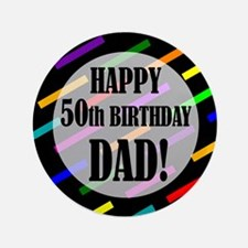 "50th Birthday For Dad 3.5"" Button"