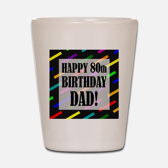 80th Birthday For Dad Shot Glass