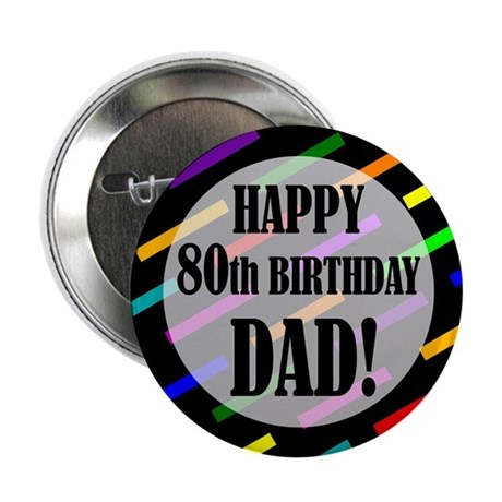 """80th Birthday For Dad 2.25"""" Button"""