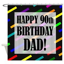 90th Birthday For Dad Shower Curtain