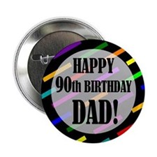 "90th Birthday For Dad 2.25"" Button"