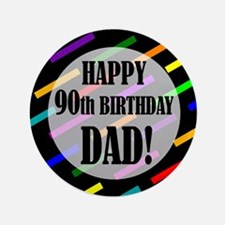 """90th Birthday For Dad 3.5"""" Button"""