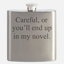 Careful, or youll end up in my novel. Flask