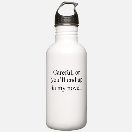 Careful, or youll end up in my novel. Water Bottle