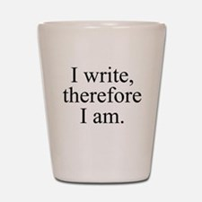 I write, therefore I am. Shot Glass