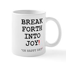 BREAK FORTH INTO JOY! Small Mug