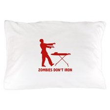 Zombies Don't Iron Pillow Case