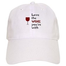 Love the wine you're with Baseball Cap
