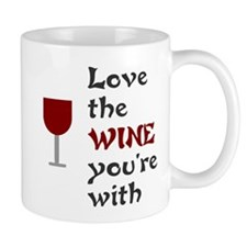 Love the wine you're with Mug