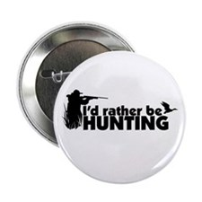I'd rather be hunting. Button