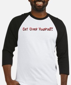 Get Over Yourself! Baseball Jersey