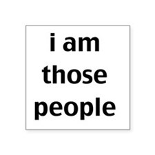 i am those people Sticker